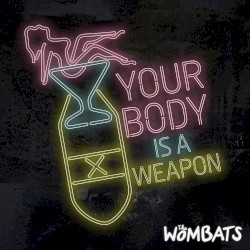 The Wombats Your Body is a Weapon Artwork