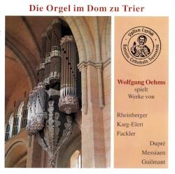 Die Orgel im Dom zu Trier by Rheinberger ,   Karg-Elert ,   Fackler ,   Dupré ,   Messiaen ,   Guilmant ;   Wolfgang Oehms