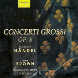 Concerti Grossi, op. 3 by Handel ;   Academy of St Martin in the Fields ,   Iona Brown