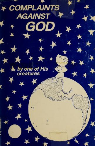 Cover of: Complaints against God by one of His creatures |