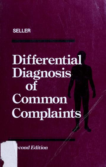 Differential diagnosis of common complaints by Robert H. Seller