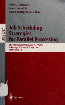 Cover of: Job scheduling strategies for parallel processing | JSSPP 2002 (2002 Edinburgh, Scotland)