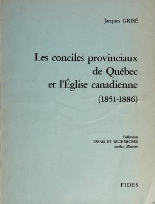 Cover of: Les conciles provinciaux de Québec et l'Église canadienne, 1851-1886 | Jacques Grisé