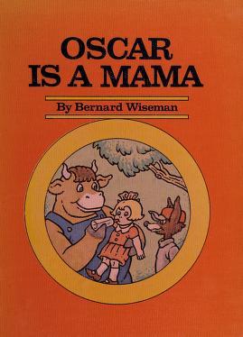 Cover of: Oscar is a mama!   Bernard Wiseman