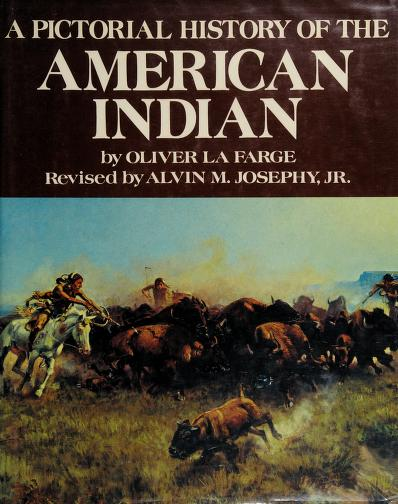 A pictoral history of the American Indian by Oliver La Farge