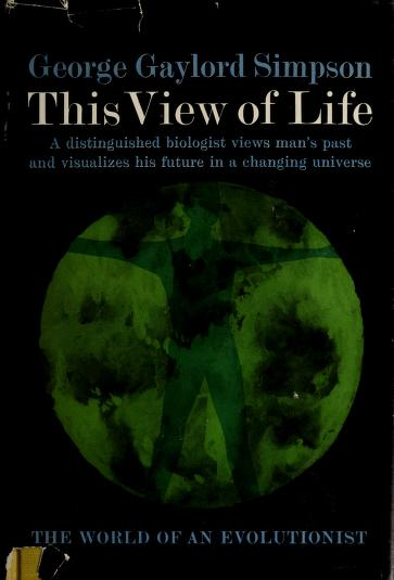 This view of life by George Gaylord Simpson